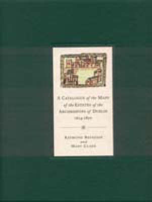 A Catalogue of the Maps of the Estates of the Archbishops of Dublin, 1654-1850 (Hardback)