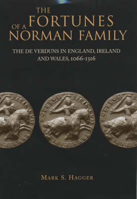 The Fortunes of a Norman Family: The De Verduns in England, Ireland and Wales, 1066-1316 (Hardback)