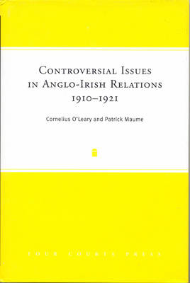 Controversial Issues in Anglo-Irish Relations, 1910-1921 (Hardback)