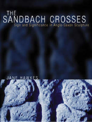 The Sandbach Crosses: Sign and Symbolism in Anglo-Saxon Sculpture (Hardback)