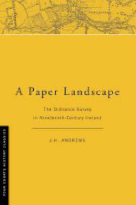 A Paper Landscape: The Ordnance Survey in Nineteenth-century Ireland - Four Courts history classics (Hardback)