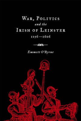 War, Politics and the Irish of Leinster, 1156-1606 (Hardback)