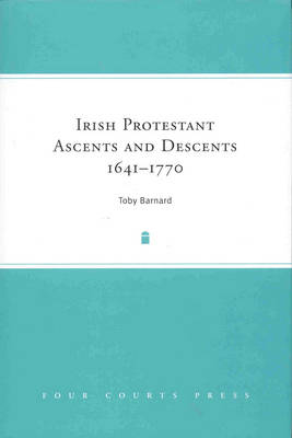 Irish Protestant Ascents and Descents, 1641 - 1770 (Hardback)
