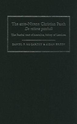 The Ante-Nicene Christian Pasch. De Ratione Paschali: the Paschal Tract of Anatolius, Bishop of Laodicea (Hardback)