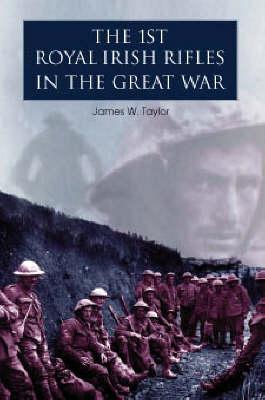The 1st Royal Irish Rifles in the Great War - New Irish Military History S. (Hardback)