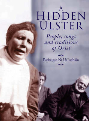 A Hidden Ulster: People Songs and Traditions of Oriel (Paperback)