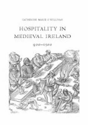 Hospitality in Medieval Ireland, 900-1500 (Hardback)