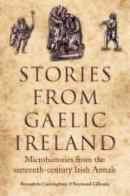 Stories from Gaelic Ireland: Microhistories from the Sixteenth-century Irish Annals (Hardback)