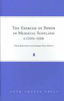 The Exercise of Power in Medieval Scotland, c.1200-1500 (Hardback)