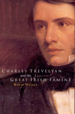 Charles Trevelyan and the Great Irish Famine (Hardback)