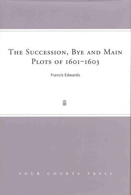 The Succession, Bye and Main Plots of 1601-1603 (Hardback)