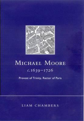 Michael Moore, C.1639-1726: Provost of Trinity, Rector of Paris (Hardback)