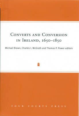 Converts and Conversion in Ireland,1650-1850 (Hardback)