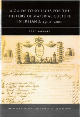 A Guide to the Sources for Irish Material Culture:1500-1900 (Paperback)