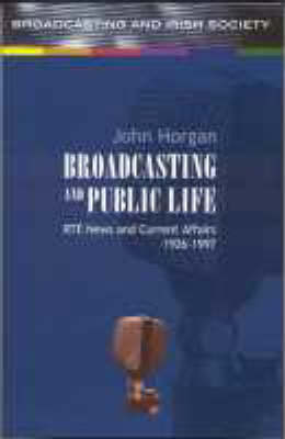 Broadcasting and Public Life: RTE News and Current Affairs (Paperback)