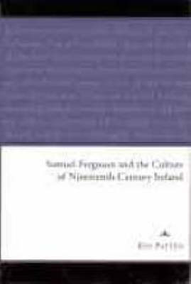 Samuel Ferguson and the Culture of Nineteenth-century Ireland (Hardback)