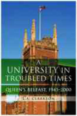 Queen's,Belfast,1945-2000: A University in Troubled Times (Hardback)