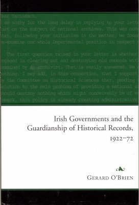 Irish Governments and the Guardianship of Historical Records 1922-1972 (Hardback)