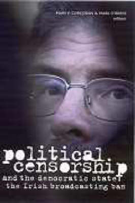 Political Censorship and the Democratic State: The Irish Broadcasting Ban (Paperback)