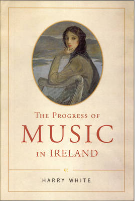 The Progress of Music in Ireland (Hardback)