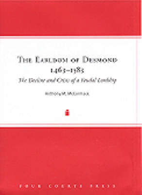 The Earldom of Desmond, 1463-1583: The Decline and Crisis of a Feudal Lordship (Hardback)
