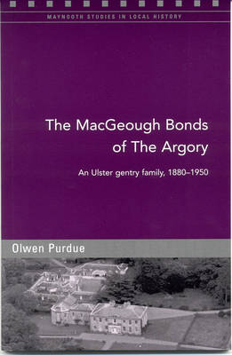 The MacGeough Bonds of the Argory: Challenge and Change on a Small County Armagh Estate, 1880-1930 (Paperback)