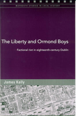 The Liberty and Ormond Boys: Factional Riots in Eighteenth-century Dublin (Paperback)