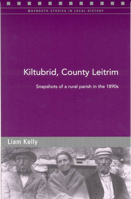 Kiltubrid, County Leitrim: Snapshots of a Parish in the 1890s (Paperback)