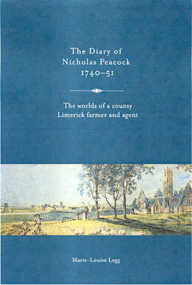 The Diary of Nicholas Peacock, 1740-51: The Worlds of a County Limerick Farmer and Agent (Hardback)