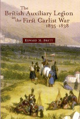 The British Auxiliary Legion in the First Carlist War, 1835-8 (Hardback)