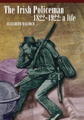 The Irish Policeman, 1822-1922: A Life (Hardback)