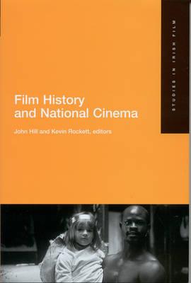 National Cinema and Film History - Studies in Irish Film S. No. 2 (Hardback)