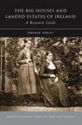 Big Houses and Landed Estates of Ireland: A Research Guide - Maynooth Research Guides for Irish Local History (Paperback)