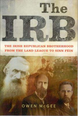 The Irish Republican Brotherhood: Fom the Land League to Sinn Fein (Paperback)