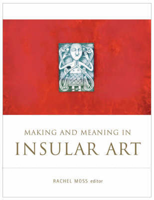 Making and Meaning in Insular Art (Hardback)