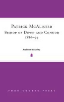 Patrick McAlister Bishop of Down and Connor 1886-1895 (Hardback)