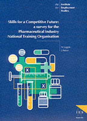 Skills for a Competitive Future: A Survey for the Pharmacetical Industry - IES Reports No. 366 (Paperback)