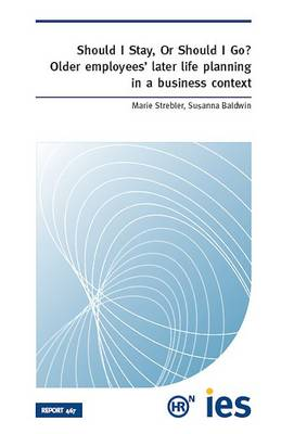 Should I Stay, or Should I Go?: Older Employees' Later Life Planning in a Business Context (Paperback)