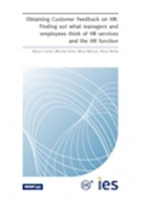 Obtaining Customer Feedback on HR: Finding Out What Managers and Employees Think of HR Services and the HR Function - IES Report 479 (Paperback)