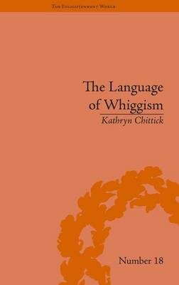 The Language of Whiggism: Liberty and Patriotism, 1802-1830 - The Enlightenment World (Hardback)