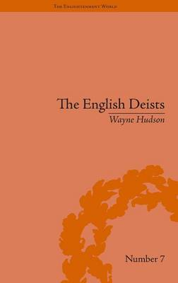 The English Deists: Studies in Early Enlightenment - The Enlightenment World (Hardback)
