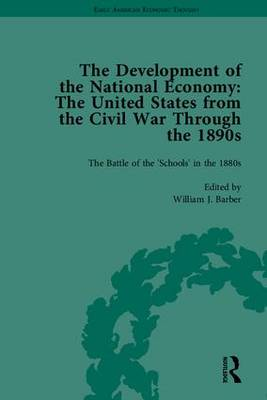 The Development of the National Economy: The United States from the Civil War Through the 1890s - Early American Economic Thought (Hardback)