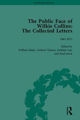 The Public Face of Wilkie Collins: The Collected Letters - The Pickering Masters (Hardback)