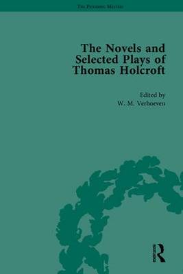 The Novels and Selected Plays of Thomas Holcroft - The Pickering Masters (Hardback)