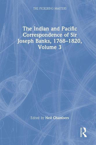 The Indian and Pacific Correspondence of Sir Joseph Banks, 1768-1820, Volume 3 - The Pickering Masters (Hardback)