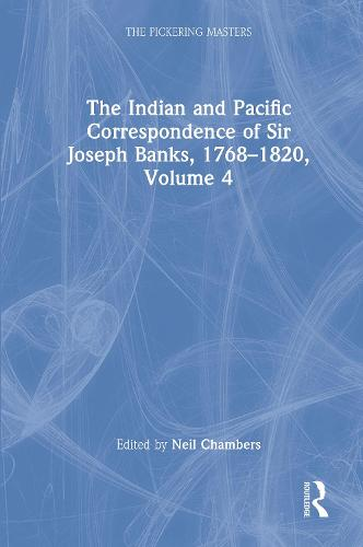 The Indian and Pacific Correspondence of Sir Joseph Banks, 1768-1820, Volume 4 - The Pickering Masters (Hardback)