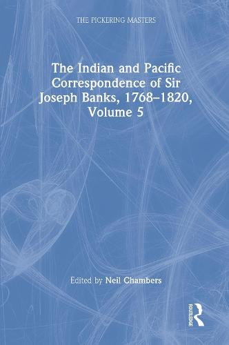 The Indian and Pacific Correspondence of Sir Joseph Banks, 1768-1820, Volume 5 - The Pickering Masters (Hardback)