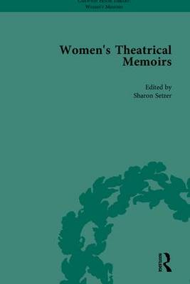 Women's Theatrical Memoirs: Part I - Chawton House Library: Women's Memoirs (Hardback)