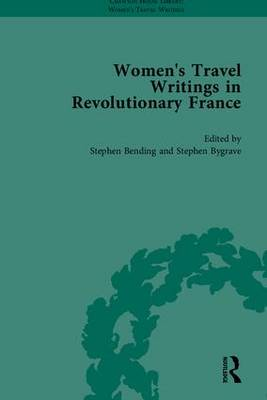 Women's Travel Writings in Revolutionary France: Part I - Chawton House Library: Women's Travel Writings (Hardback)