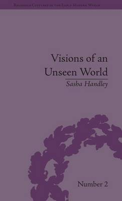 Visions of an Unseen World: Ghost Beliefs and Ghost Stories in Eighteenth Century England - Religious Cultures in the Early Modern World (Hardback)